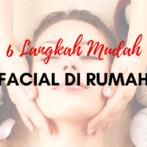 6 Langkah Mudah Facial di Rumah